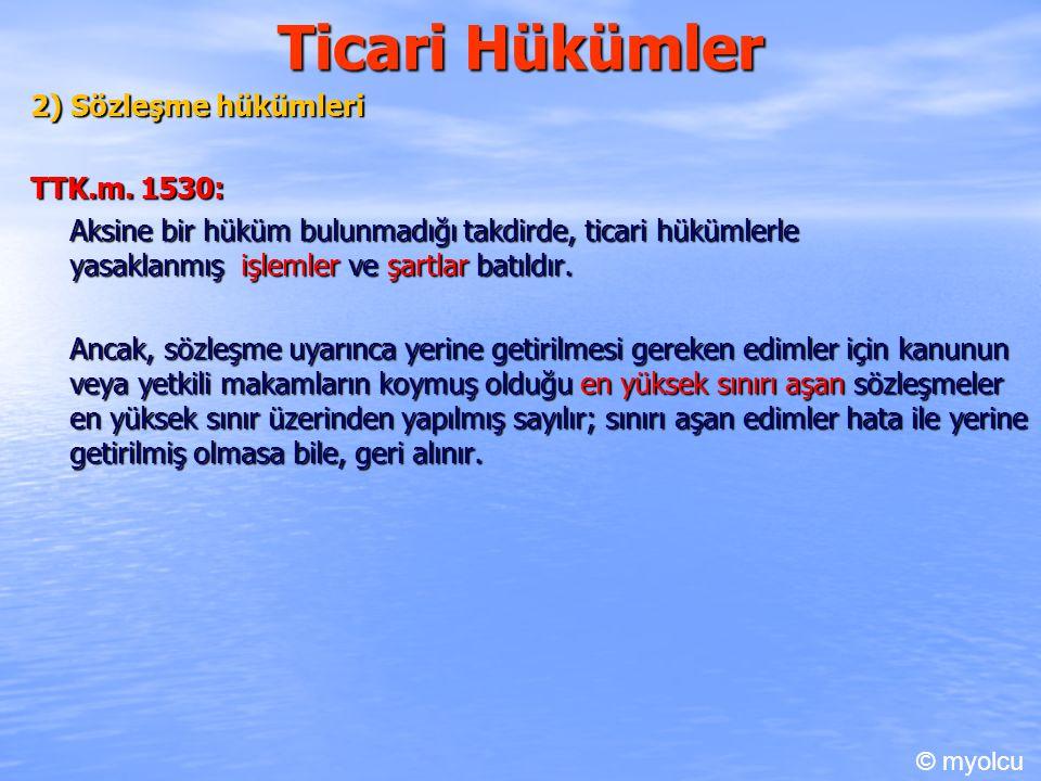 Ticari Hükümler 2) Sözleşme hükümleri TTK.m.