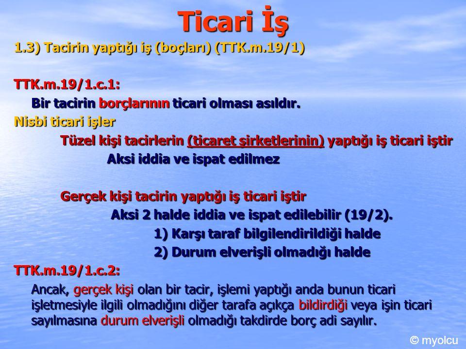 Ticari Hükümler 6) Genel hükümler TTK.m.1/1 Türk Ticaret Kanunu, 22/11/2001 tarihli ve 4721 sayılı Türk Medenî Kanununun ayrılmaz bir parçasıdır.