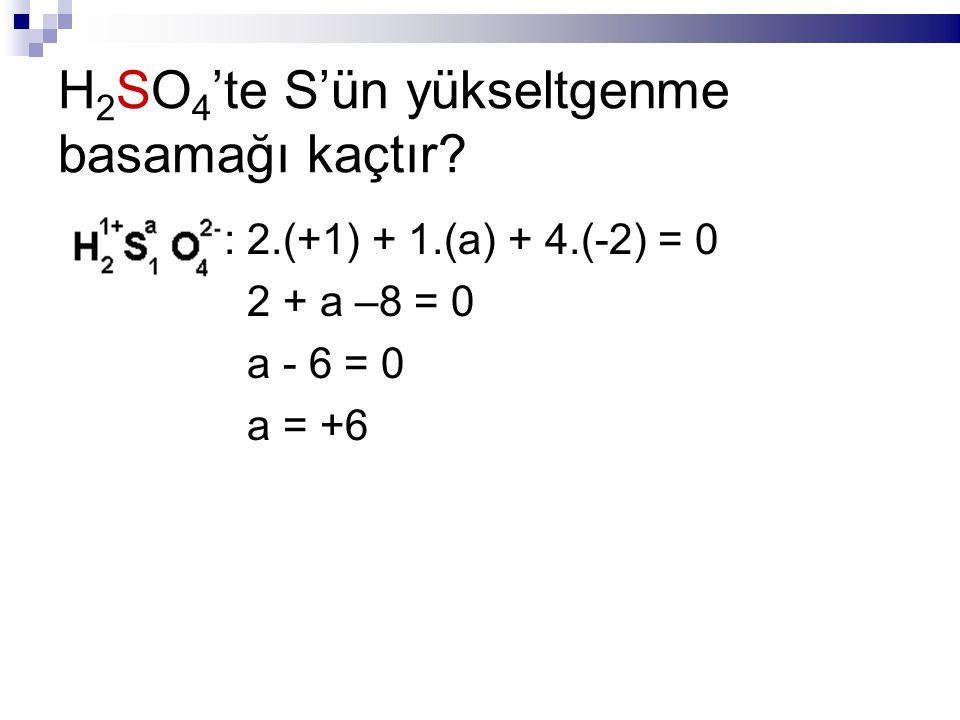 H 2 SO 4 'te S'ün yükseltgenme basamağı kaçtır.