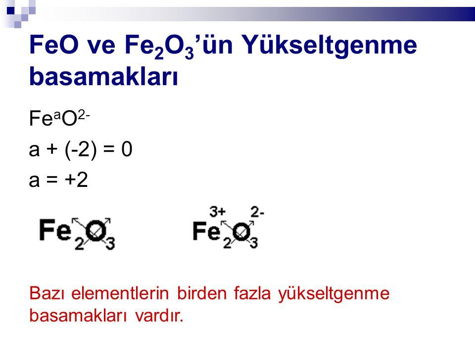 FeO ve Fe 2 O 3 'ün Yükseltgenme basamakları Fe a O 2- a + (-2) = 0 a = +2 Bazı elementlerin birden fazla yükseltgenme basamakları vardır.