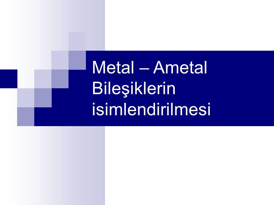 Metal – Ametal Bileşiklerin isimlendirilmesi