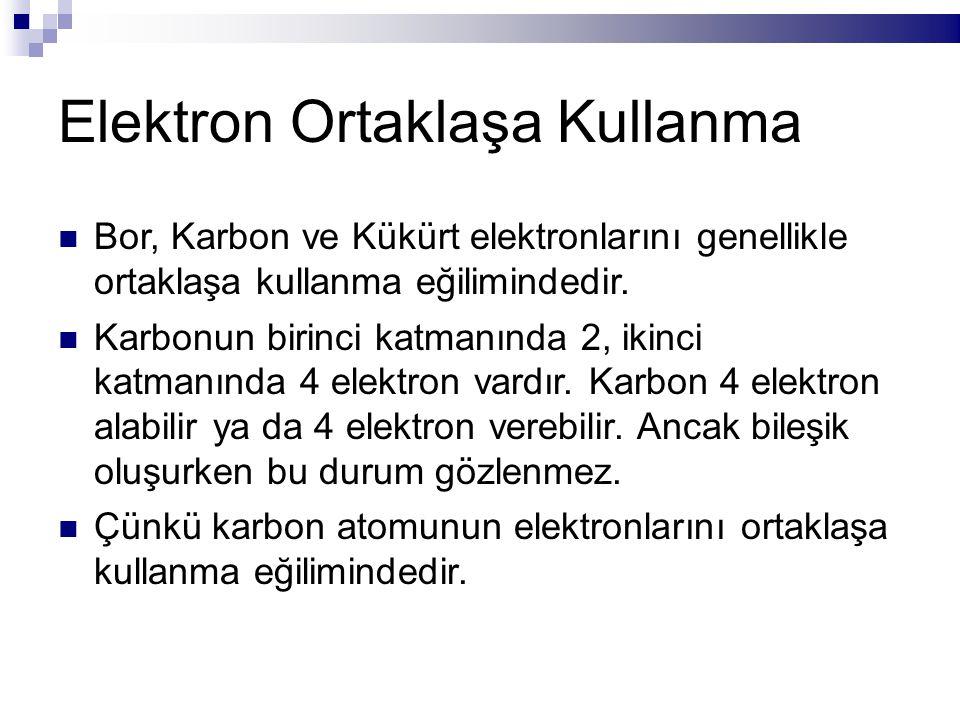 Elektron Ortaklaşa Kullanma Bor, Karbon ve Kükürt elektronlarını genellikle ortaklaşa kullanma eğilimindedir. Karbonun birinci katmanında 2, ikinci ka