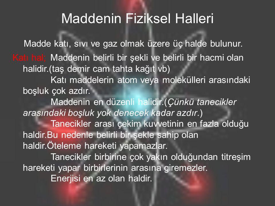 Maddenin Fiziksel Halleri Madde katı, sıvı ve gaz olmak üzere üç halde bulunur.
