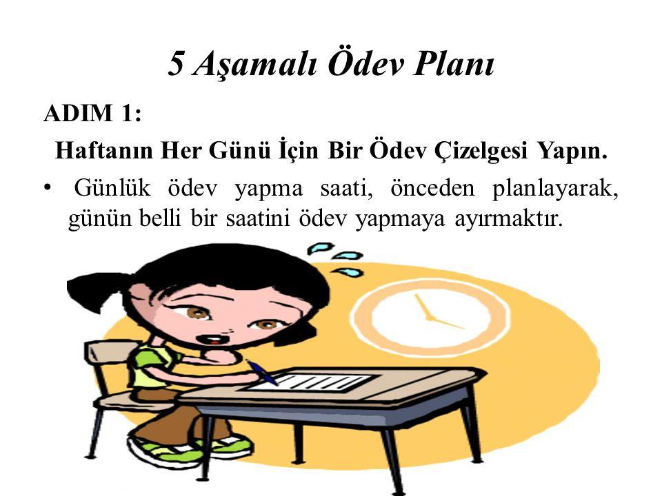 5 Aşamalı Ödev Planı ADIM 1: Haftanın Her Günü İçin Bir Ödev Çizelgesi Yapın. Günlük ödev yapma saati, önceden planlayarak, günün belli bir saatini öd