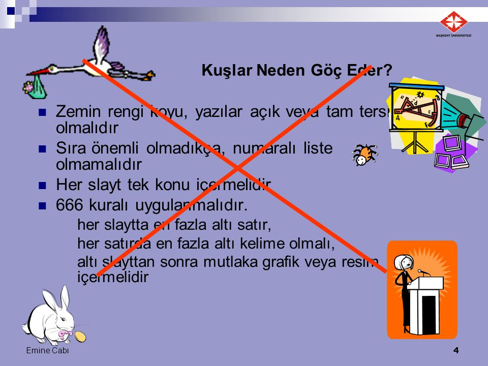 Emine Cabı 4 Kuşlar Neden Göç Eder? Zemin rengi koyu, yazılar açık veya tam tersi olmalıdır Sıra önemli olmadıkça, numaralı liste olmamalıdır Her slay