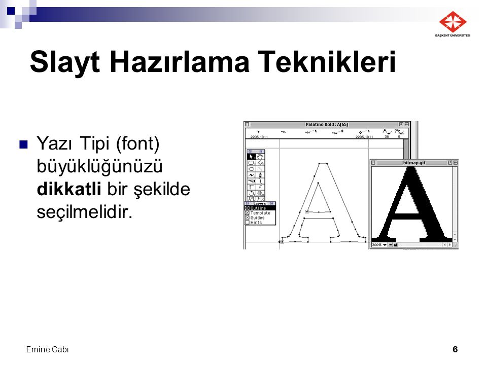 Emine Cabı 6 Slayt Hazırlama Teknikleri Yazı Tipi (font) büyüklüğünüzü dikkatli bir şekilde seçilmelidir.