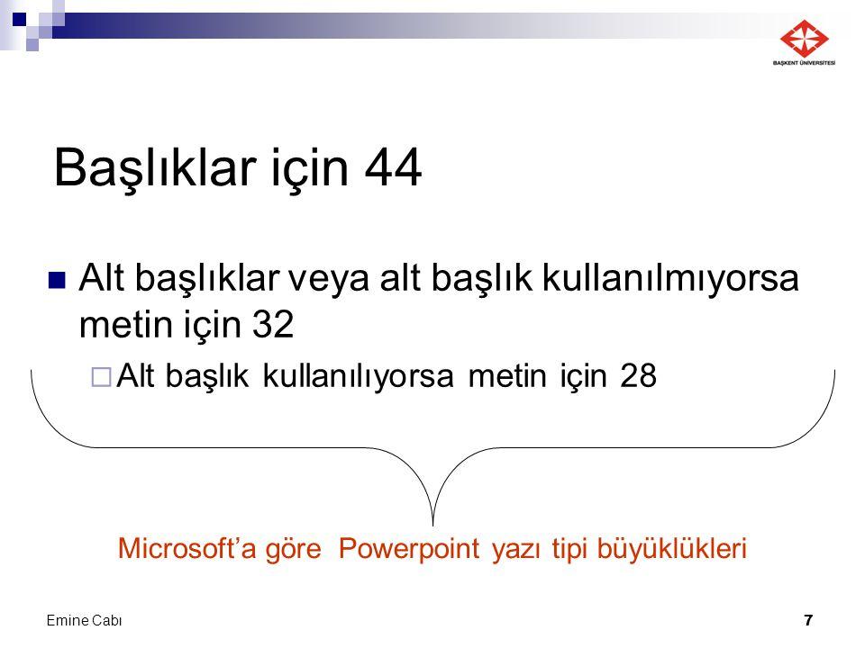 Emine Cabı 7 Başlıklar için 44 Alt başlıklar veya alt başlık kullanılmıyorsa metin için 32  Alt başlık kullanılıyorsa metin için 28 Microsoft'a göre
