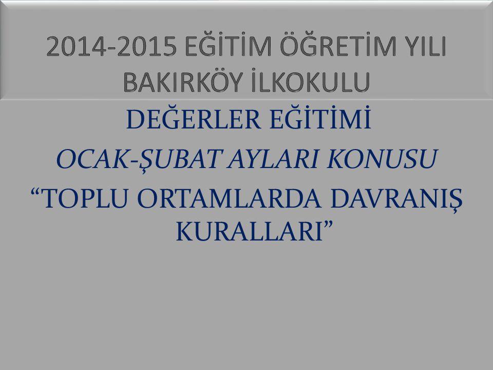 DEĞERLER EĞİTİMİ OCAK-ŞUBAT AYLARI KONUSU TOPLU ORTAMLARDA DAVRANIŞ KURALLARI