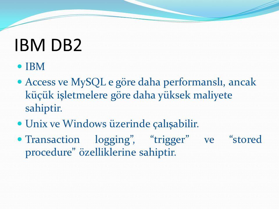 IBM DB2 IBM Access ve MySQL e göre daha performanslı, ancak küçük işletmelere göre daha yüksek maliyete sahiptir. Unix ve Windows üzerinde çalışabilir