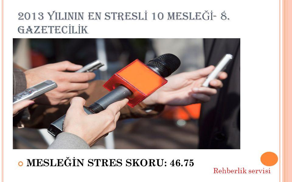 2013 YILININ EN STRESL İ 10 MESLE Ğİ - 8.