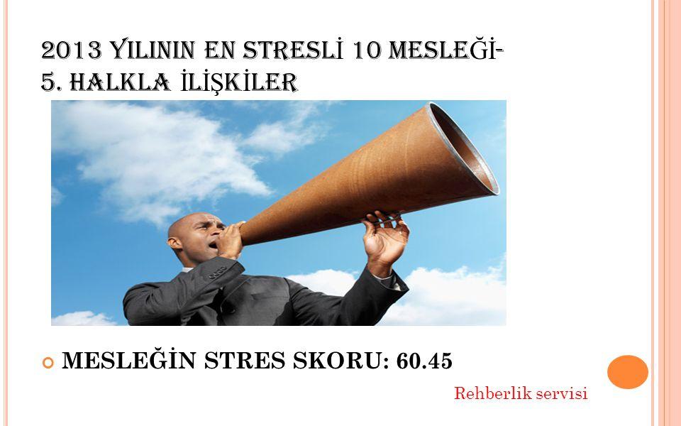 2013 YILININ EN STRESL İ 10 MESLE Ğİ - 6. GENEL MÜDÜR MESLEĞİN STRES SKORU: 47.46 Rehberlik servisi