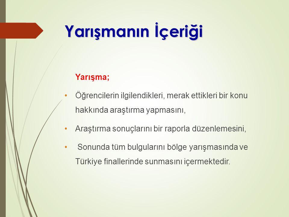 Yarışmanın İçeriği Yarışma; Öğrencilerin ilgilendikleri, merak ettikleri bir konu hakkında araştırma yapmasını, Araştırma sonuçlarını bir raporla düzenlemesini, Sonunda tüm bulgularını bölge yarışmasında ve Türkiye finallerinde sunmasını içermektedir.