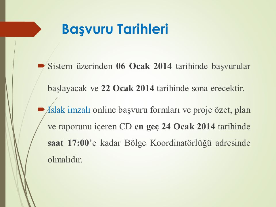 Başvuru Tarihleri  Sistem üzerinden 06 Ocak 2014 tarihinde başvurular başlayacak ve 22 Ocak 2014 tarihinde sona erecektir.