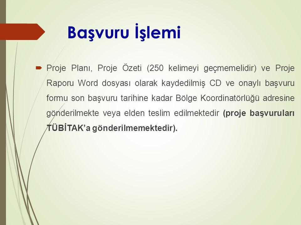 Başvuru İşlemi  Proje Planı, Proje Özeti (250 kelimeyi geçmemelidir) ve Proje Raporu Word dosyası olarak kaydedilmiş CD ve onaylı başvuru formu son başvuru tarihine kadar Bölge Koordinatörlüğü adresine gönderilmekte veya elden teslim edilmektedir (proje başvuruları TÜBİTAK'a gönderilmemektedir).
