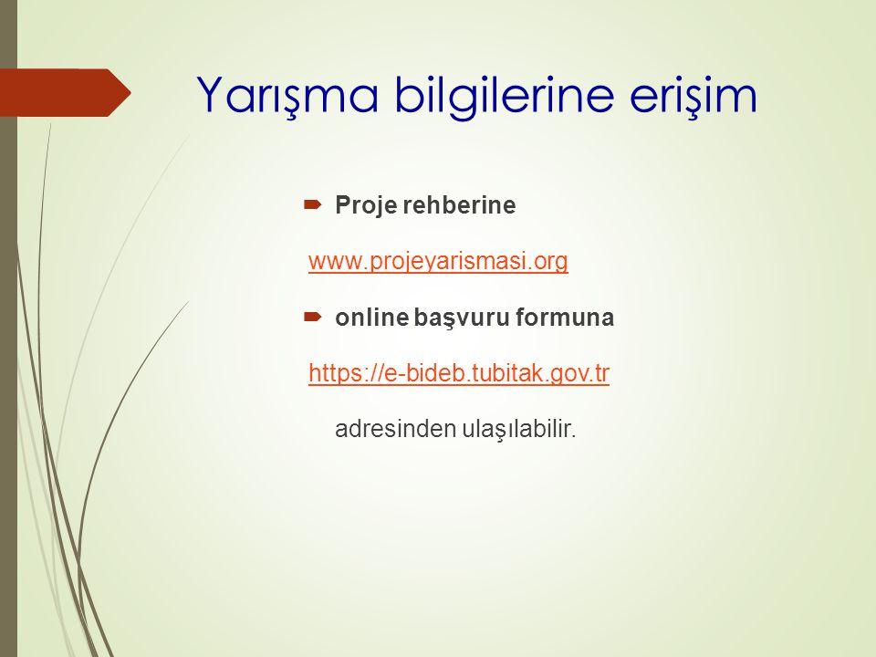 Yarışma bilgilerine erişim  Proje rehberine www.projeyarismasi.org  online başvuru formuna https://e-bideb.tubitak.gov.tr adresinden ulaşılabilir.