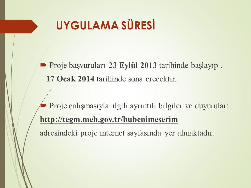 UYGULAMA SÜRESİ  Proje başvuruları 23 Eylül 2013 tarihinde başlayıp, 17 Ocak 2014 tarihinde sona erecektir.