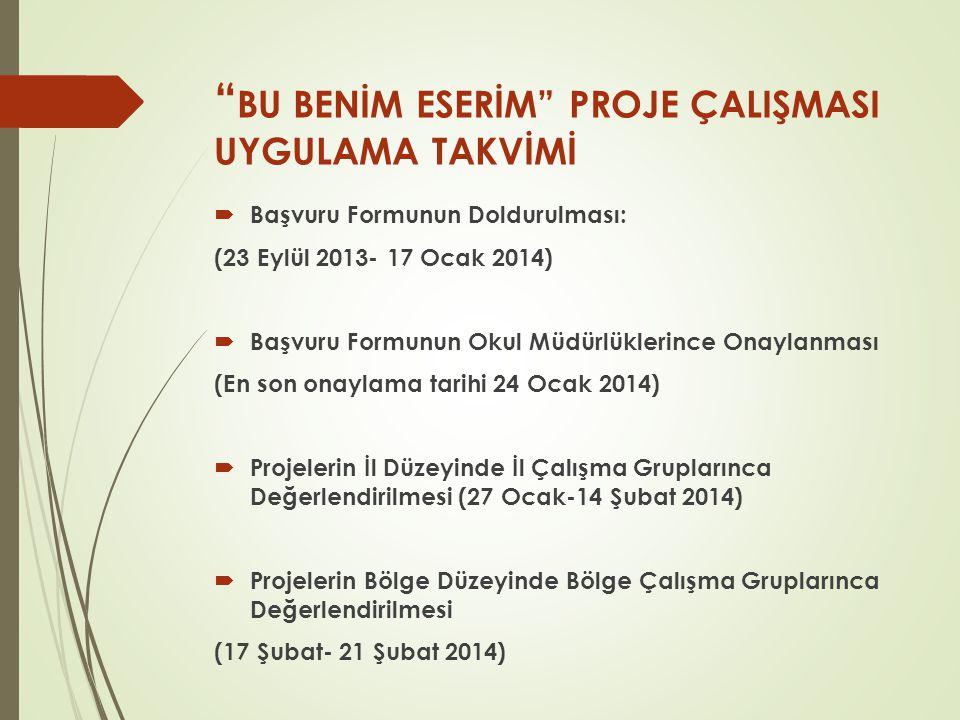 BU BENİM ESERİM PROJE ÇALIŞMASI UYGULAMA TAKVİMİ  Başvuru Formunun Doldurulması: (23 Eylül 2013- 17 Ocak 2014)  Başvuru Formunun Okul Müdürlüklerince Onaylanması (En son onaylama tarihi 24 Ocak 2014)  Projelerin İl Düzeyinde İl Çalışma Gruplarınca Değerlendirilmesi (27 Ocak-14 Şubat 2014)  Projelerin Bölge Düzeyinde Bölge Çalışma Gruplarınca Değerlendirilmesi (17 Şubat- 21 Şubat 2014)