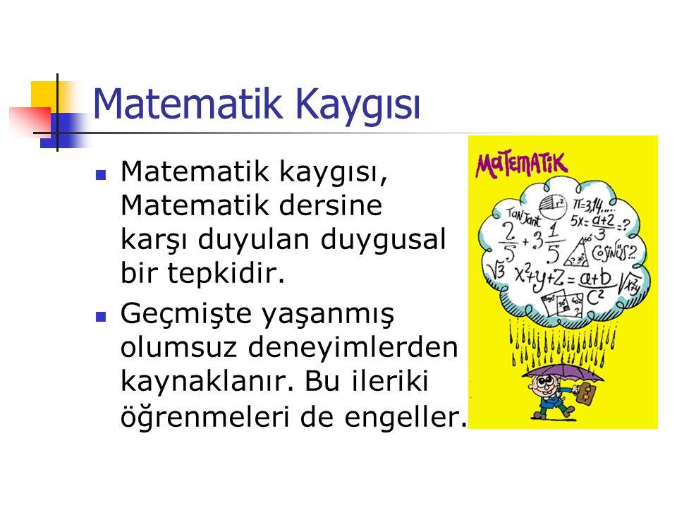 Matematik Kaygısı Matematik kaygısı, Matematik dersine karşı duyulan duygusal bir tepkidir.