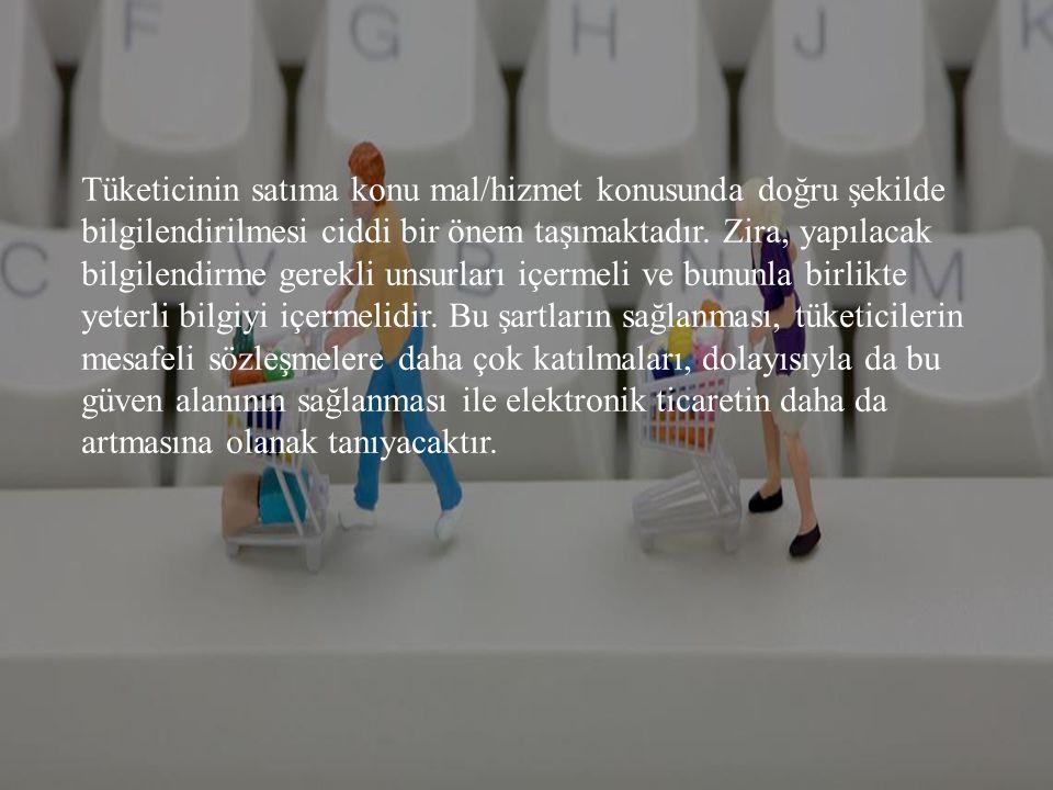 E-Ticarette Tüketicinin Do ğ ru Bilgilendirilmesi Tüketicinin satıma konu mal/hizmet konusunda doğru şekilde bilgilendirilmesi ciddi bir önem taşımaktadır.