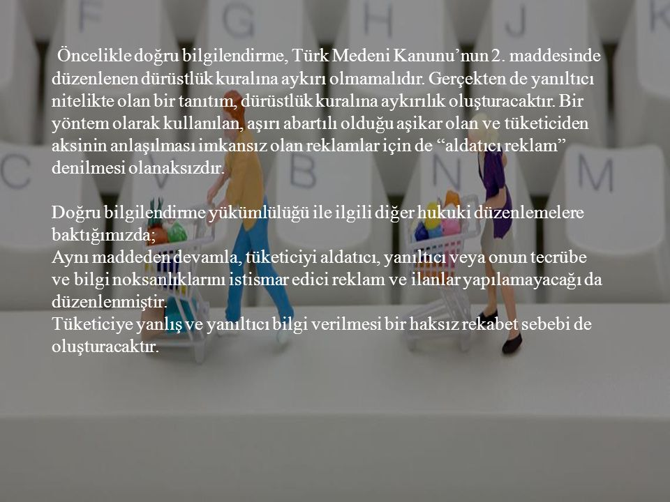Öncelikle doğru bilgilendirme, Türk Medeni Kanunu'nun 2. maddesinde düzenlenen dürüstlük kuralına aykırı olmamalıdır. Gerçekten de yanıltıcı nitelikte