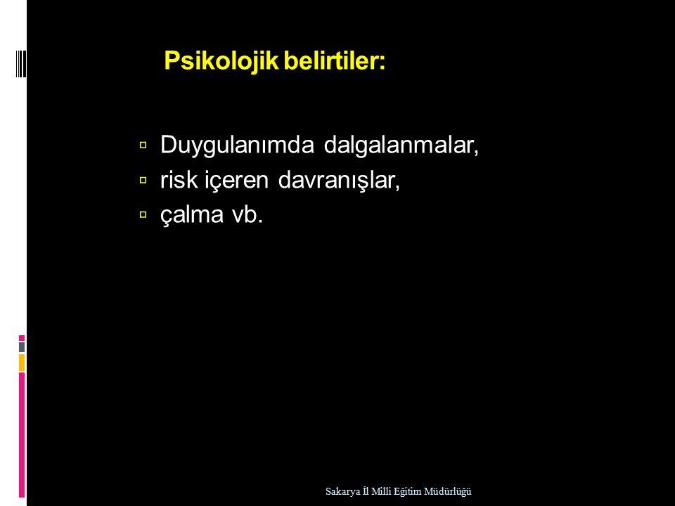 Psikolojik belirtiler:  Duygulanımda dalgalanmalar,  risk içeren davranışlar,  çalma vb.