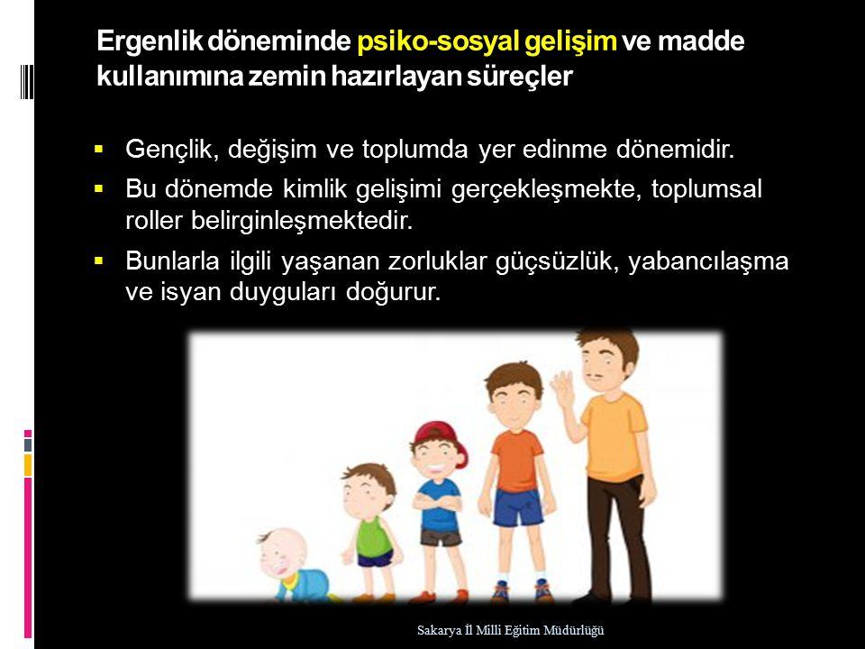 Ergenlik döneminde psiko-sosyal gelişim ve madde kullanımına zemin hazırlayan süreçler  Gençlik, değişim ve toplumda yer edinme dönemidir.