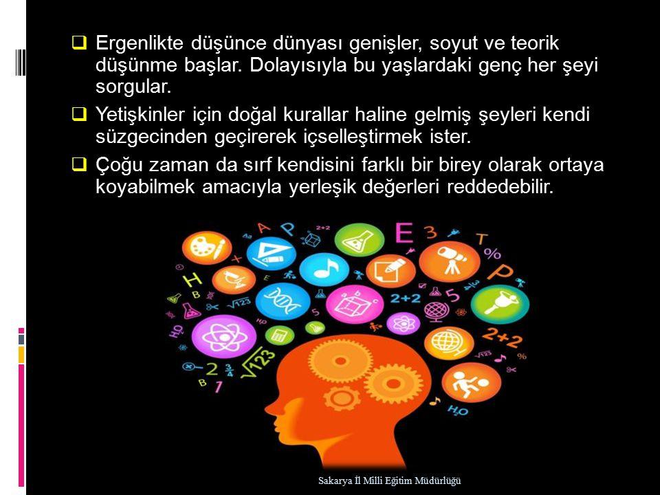  Ergenlikte düşünce dünyası genişler, soyut ve teorik düşünme başlar.