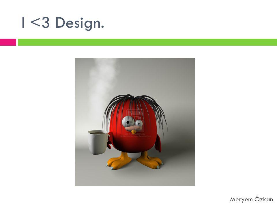 I <3 Design. Meryem Özkan