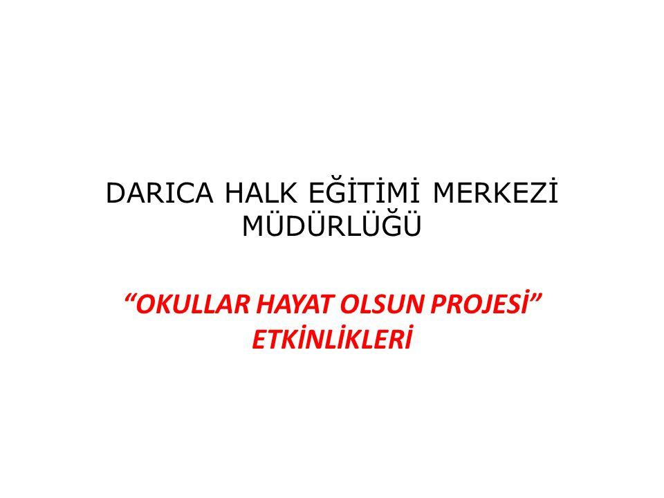 """DARICA HALK EĞİTİMİ MERKEZİ MÜDÜRLÜĞÜ """"OKULLAR HAYAT OLSUN PROJESİ"""" ETKİNLİKLERİ"""