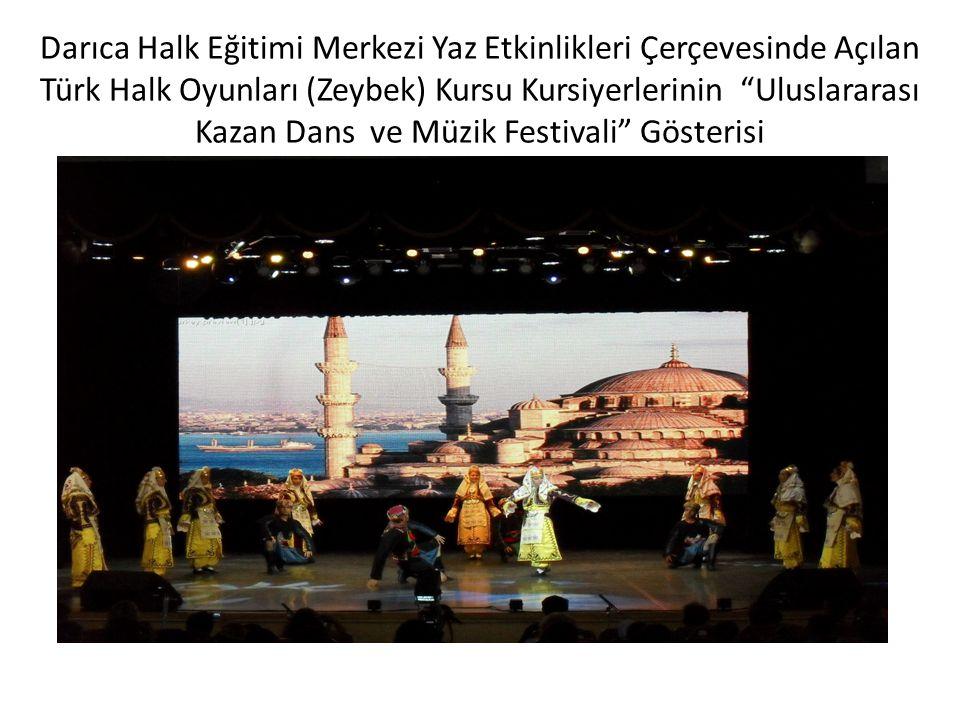 """Darıca Halk Eğitimi Merkezi Yaz Etkinlikleri Çerçevesinde Açılan Türk Halk Oyunları (Zeybek) Kursu Kursiyerlerinin """"Uluslararası Kazan Dans ve Müzik F"""
