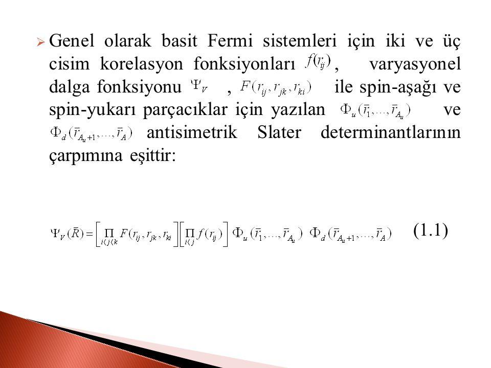  Genel olarak basit Fermi sistemleri için iki ve üç cisim korelasyon fonksiyonları, varyasyonel dalga fonksiyonu, ile spin-aşağı ve spin-yukarı parçacıklar için yazılan ve antisimetrik Slater determinantlarının çarpımına eşittir: (1.1)