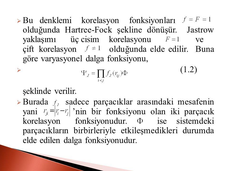 Bu denklemi korelasyon fonksiyonları olduğunda Hartree-Fock şekline dönüşür.