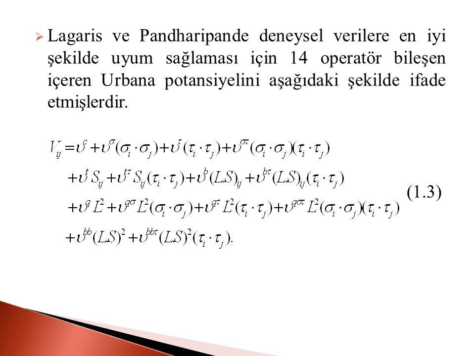  Lagaris ve Pandharipande deneysel verilere en iyi şekilde uyum sağlaması için 14 operatör bileşen içeren Urbana potansiyelini aşağıdaki şekilde ifade etmişlerdir.