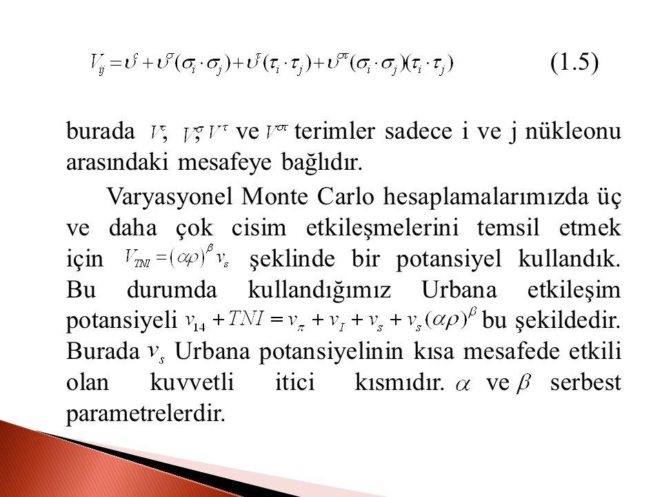 (1.5) burada,, ve terimler sadece i ve j nükleonu arasındaki mesafeye bağlıdır.