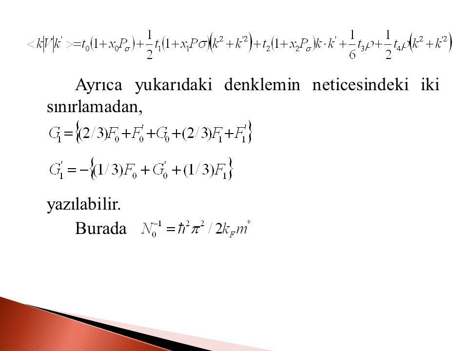 Ayrıca yukarıdaki denklemin neticesindeki iki sınırlamadan, yazılabilir. Burada
