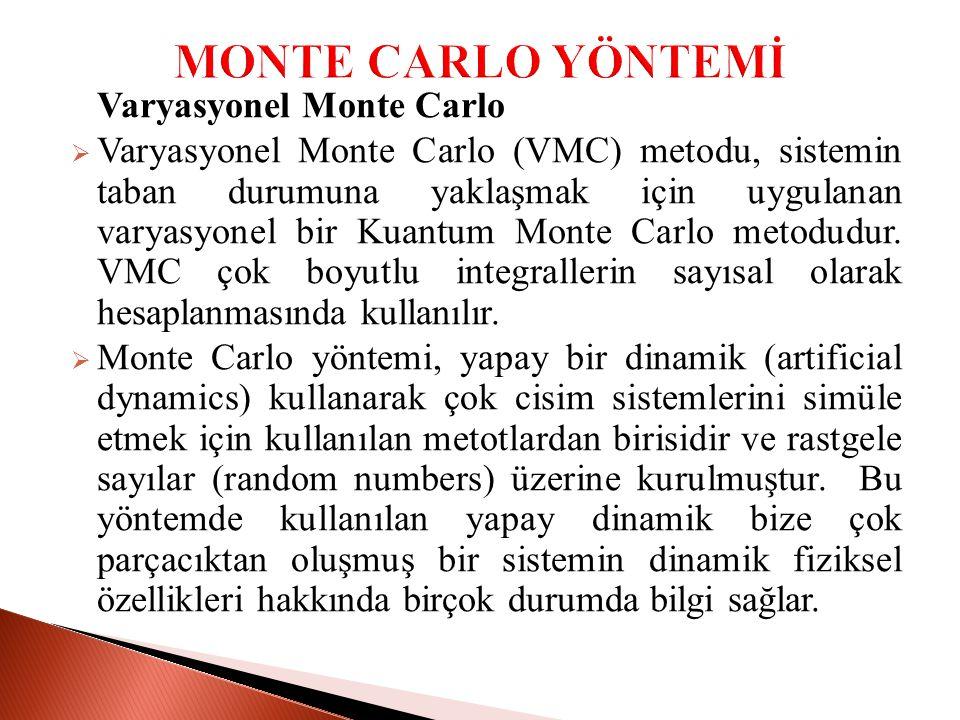 Varyasyonel Monte Carlo  Varyasyonel Monte Carlo (VMC) metodu, sistemin taban durumuna yaklaşmak için uygulanan varyasyonel bir Kuantum Monte Carlo metodudur.
