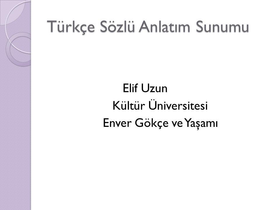 Türkçe Sözlü Anlatım Sunumu Elif Uzun Kültür Üniversitesi Enver Gökçe ve Yaşamı