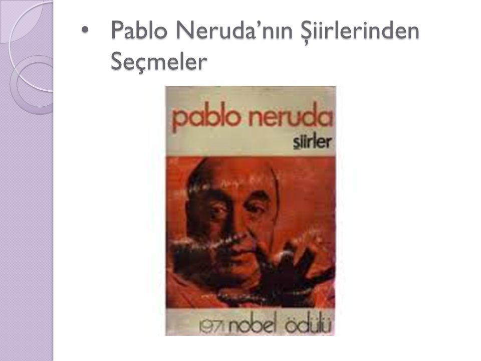 Pablo Neruda'nın Şiirlerinden Seçmeler Pablo Neruda'nın Şiirlerinden Seçmeler