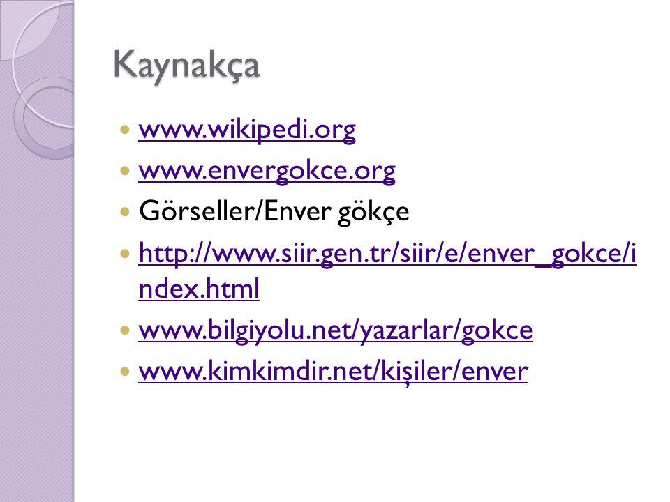 Kaynakça www.wikipedi.org www.envergokce.org Görseller/Enver gökçe http://www.siir.gen.tr/siir/e/enver_gokce/i ndex.html http://www.siir.gen.tr/siir/e