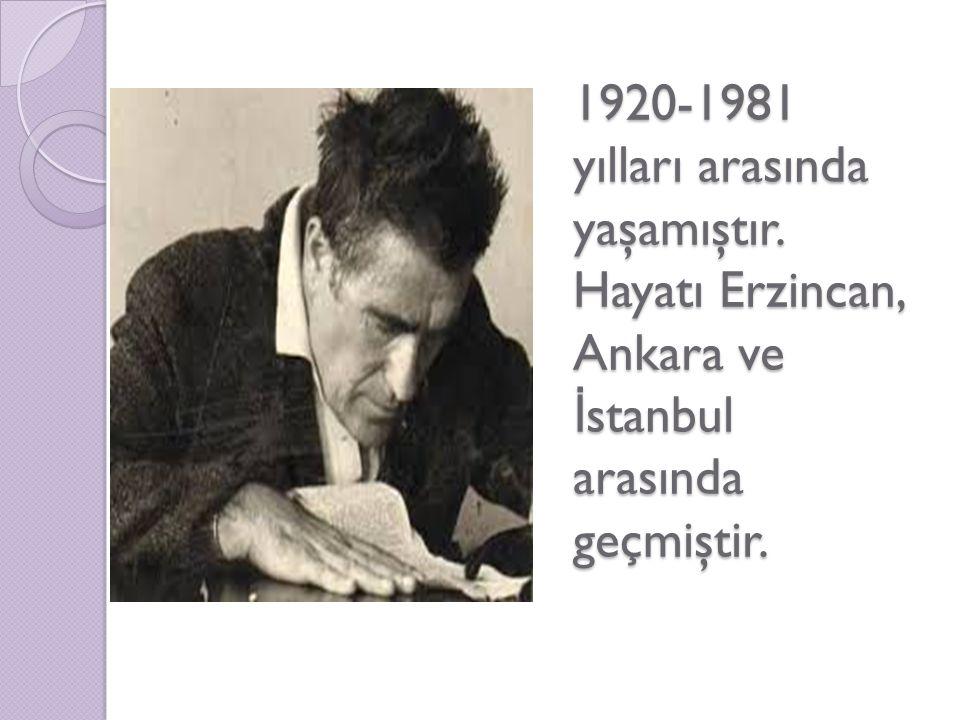 1920-1981 yılları arasında yaşamıştır. Hayatı Erzincan, Ankara ve İ stanbul arasında geçmiştir.