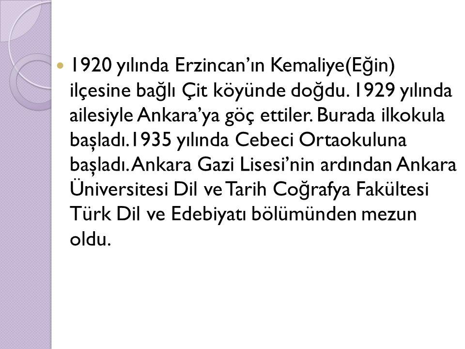 1920 yılında Erzincan'ın Kemaliye(E ğ in) ilçesine ba ğ lı Çit köyünde do ğ du. 1929 yılında ailesiyle Ankara'ya göç ettiler. Burada ilkokula başladı.