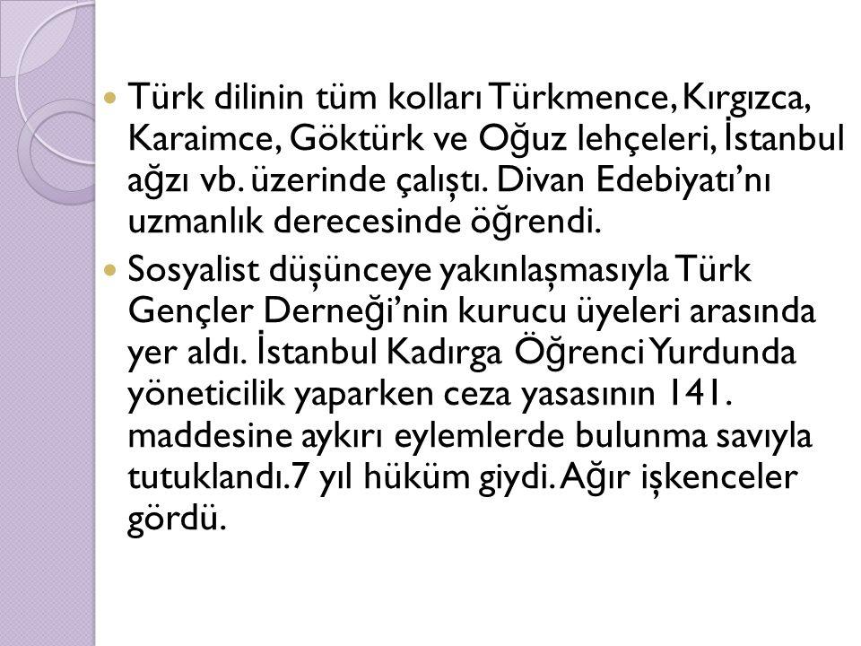 Türk dilinin tüm kolları Türkmence, Kırgızca, Karaimce, Göktürk ve O ğ uz lehçeleri, İ stanbul a ğ zı vb. üzerinde çalıştı. Divan Edebiyatı'nı uzmanlı