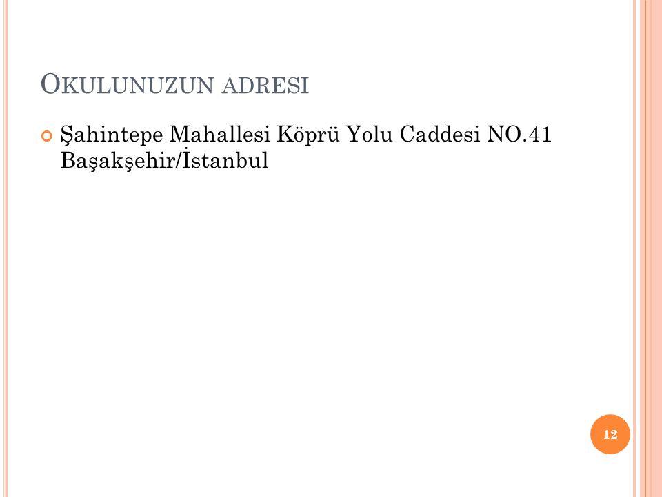 O KULUNUZUN ADRESI Şahintepe Mahallesi Köprü Yolu Caddesi NO.41 Başakşehir/İstanbul 12