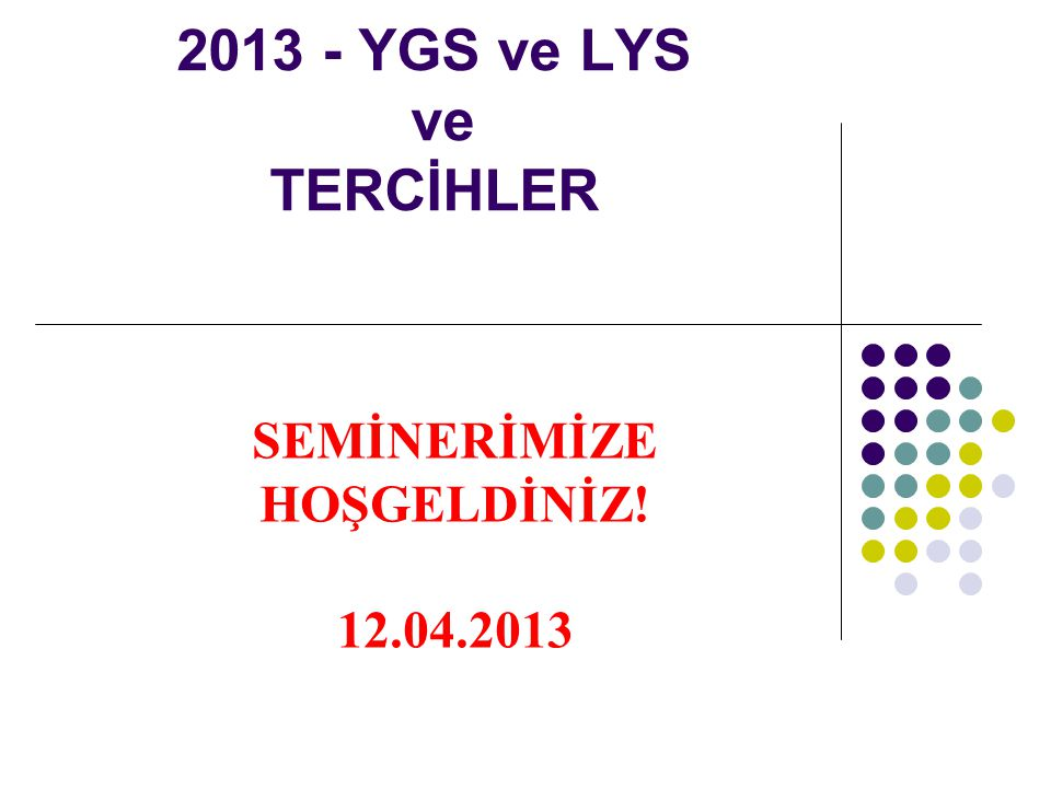 2013 - YGS ve LYS ve TERCİHLER SEMİNERİMİZE HOŞGELDİNİZ! 12.04.2013