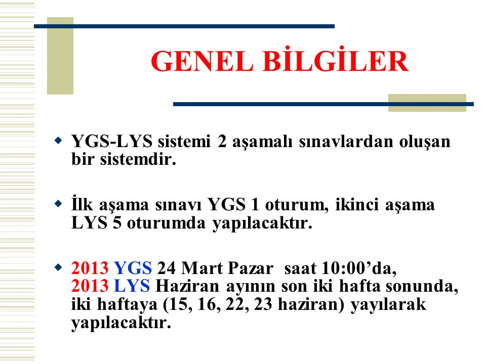 LYS SINAVLARI (2013) 15 Haziran Cumartesi saat 10.00 da LYS-4 (Tarih, Coğ.-2, Felsefe Grubu) 16 Haziran Pazar saat 10.00 da LYS-1 (Mat-2, Geometri) 16 Haziran Pazar saat 14.00 da LYS-5 (Yabancı Dil Sınavı) 22 Haziran Cumartesi saat 10.00 da LYS-2 (Fizik, Kimya, Biyoloji) 23 Haziran Pazar saat 10.00 da LYS-3 (Edebiyat, Coğrafya-1) 2013 LYS başvuru tarihleri: 22-29 Nisan arası yapılacaktır (2012 yılında 24- 30 Nisan 2012 tarihleri arasında yapılmıştı).