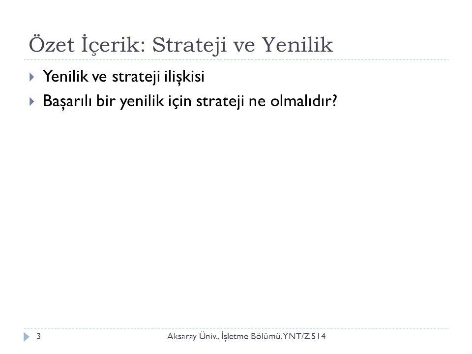 Özet İçerik: Strateji ve Yenilik Aksaray Üniv., İ şletme Bölümü, YNT/Z 5143  Yenilik ve strateji ilişkisi  Başarılı bir yenilik için strateji ne olmalıdır?