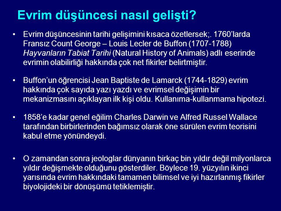 Evrim düşüncesi nasıl gelişti? Evrim düşüncesinin tarihi gelişimini kısaca özetlersek;. 1760'larda Fransız Count George – Louis Lecler de Buffon (1707
