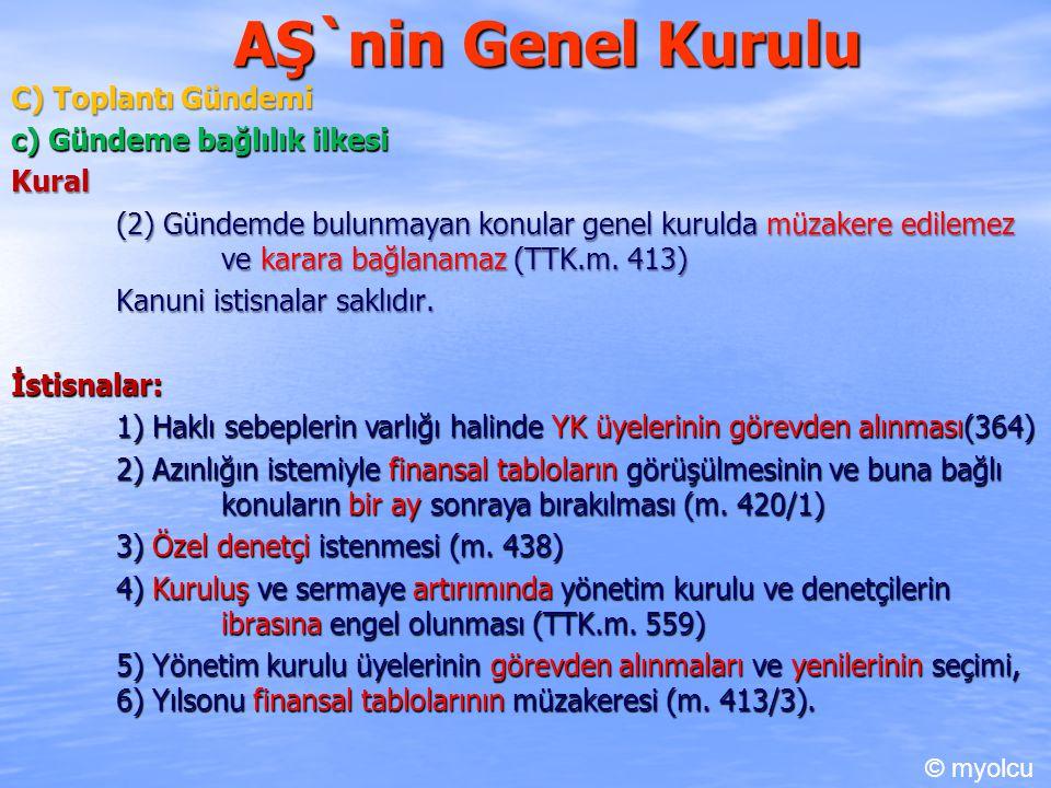 AŞ`nin Genel Kurulu C) Toplantı Gündemi c) Gündeme bağlılık ilkesi Kural Kural (2) Gündemde bulunmayan konular genel kurulda müzakere edilemez ve kara