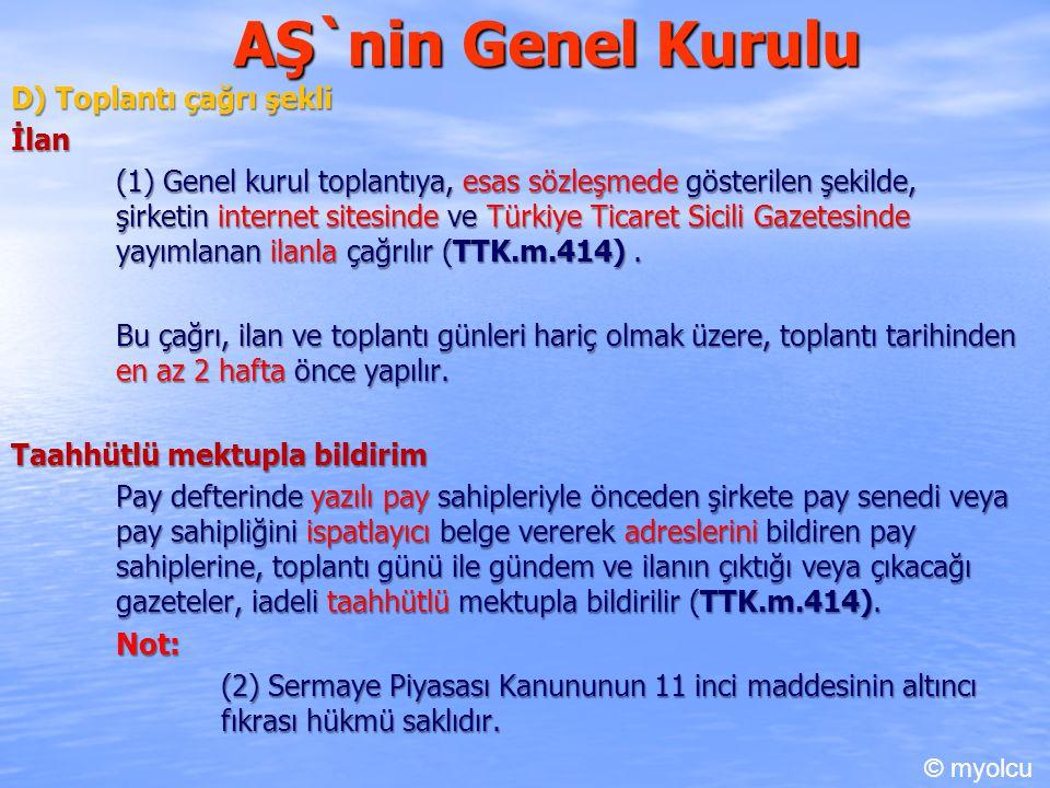 AŞ`nin Genel Kurulu D) Toplantı çağrı şekli İlan (1) Genel kurul toplantıya, esas sözleşmede gösterilen şekilde, şirketin internet sitesinde ve Türkiy