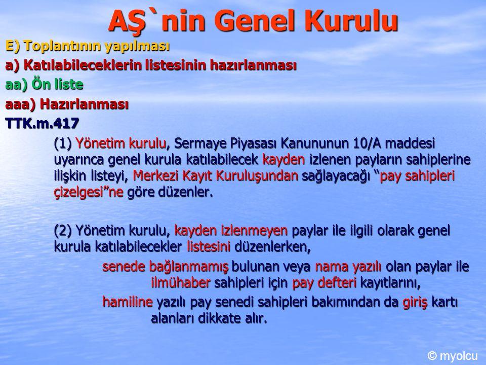 AŞ`nin Genel Kurulu E) Toplantının yapılması a) Katılabileceklerin listesinin hazırlanması aa) Ön liste aaa) Hazırlanması TTK.m.417 (1) Yönetim kurulu